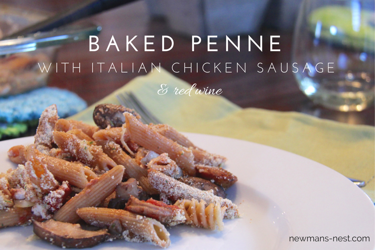 Baked Penne with Sweet Italian Chicken Sausage and Red Wine - Newman's ...